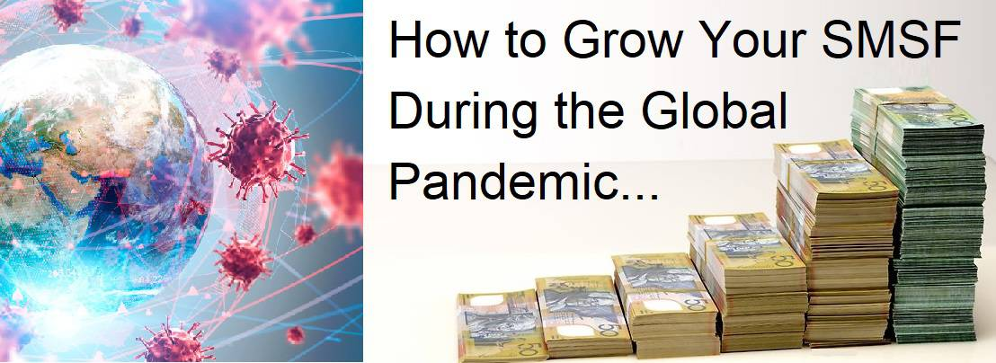 How to Grow Your SMSF During the Global Pandemic